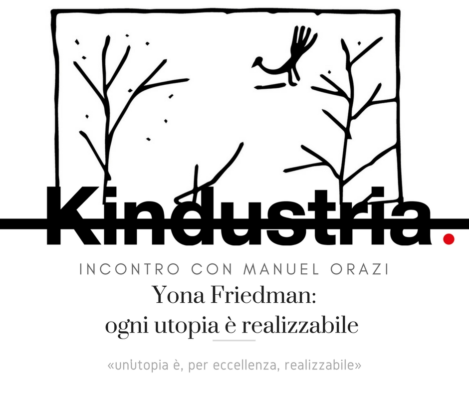 Yona Friedman_ ogni utopia è realizzabile-2
